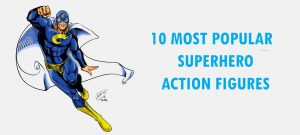 Top 10 Most Popular Best Superhero Action Figure