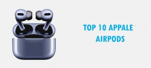 Top 10 Apple AirPods