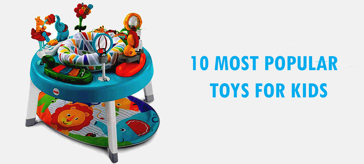 Most Popular Top 10 Toys For Kids